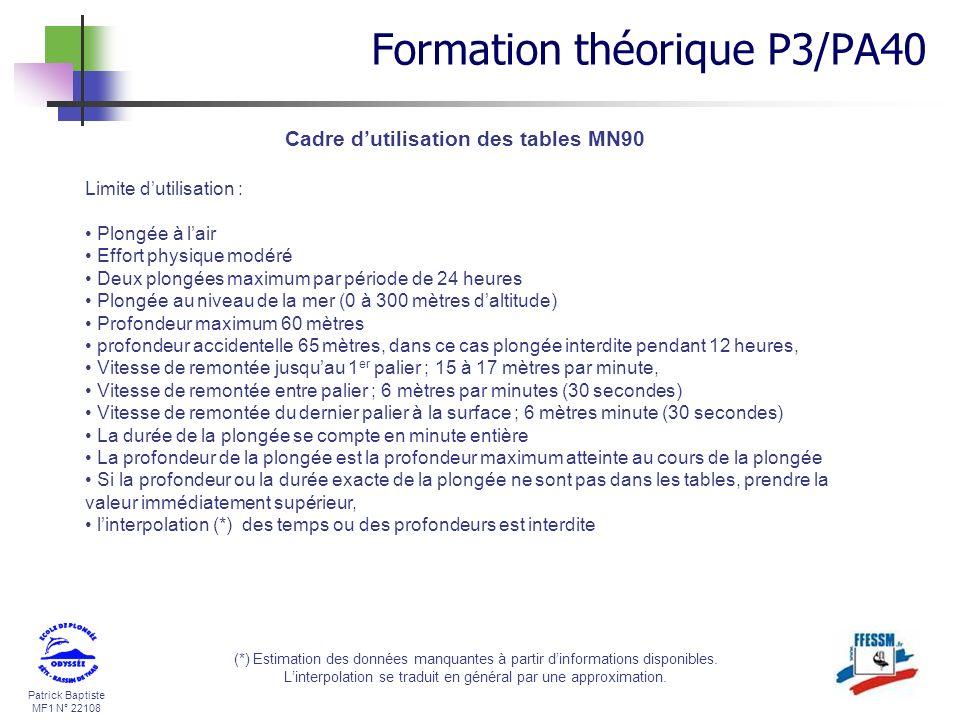 Patrick Baptiste MF1 N° 22108 Cadre dutilisation des tables MN90 Limite dutilisation : Plongée à lair Effort physique modéré Deux plongées maximum par