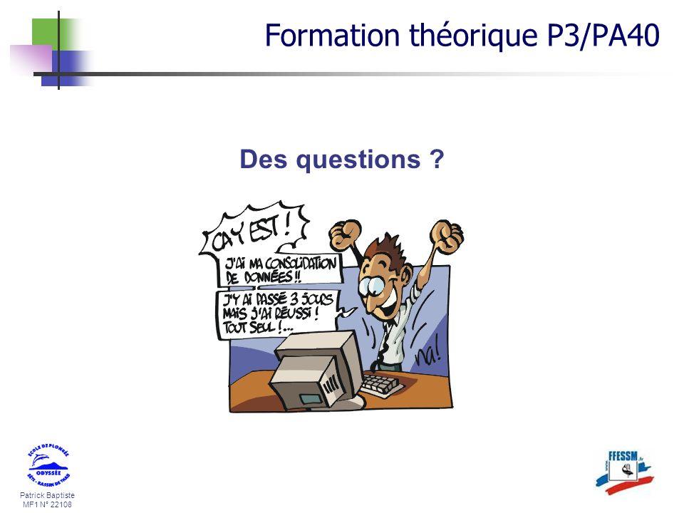 Patrick Baptiste MF1 N° 22108 Des questions ? Formation théorique P3/PA40