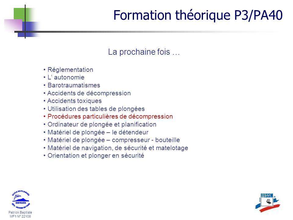 Patrick Baptiste MF1 N° 22108 La prochaine fois … Réglementation L autonomie Barotraumatismes Accidents de décompression Accidents toxiques Utilisatio