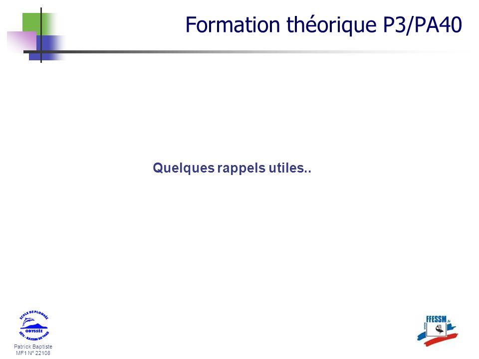Patrick Baptiste MF1 N° 22108 Quelques rappels utiles.. Formation théorique P3/PA40