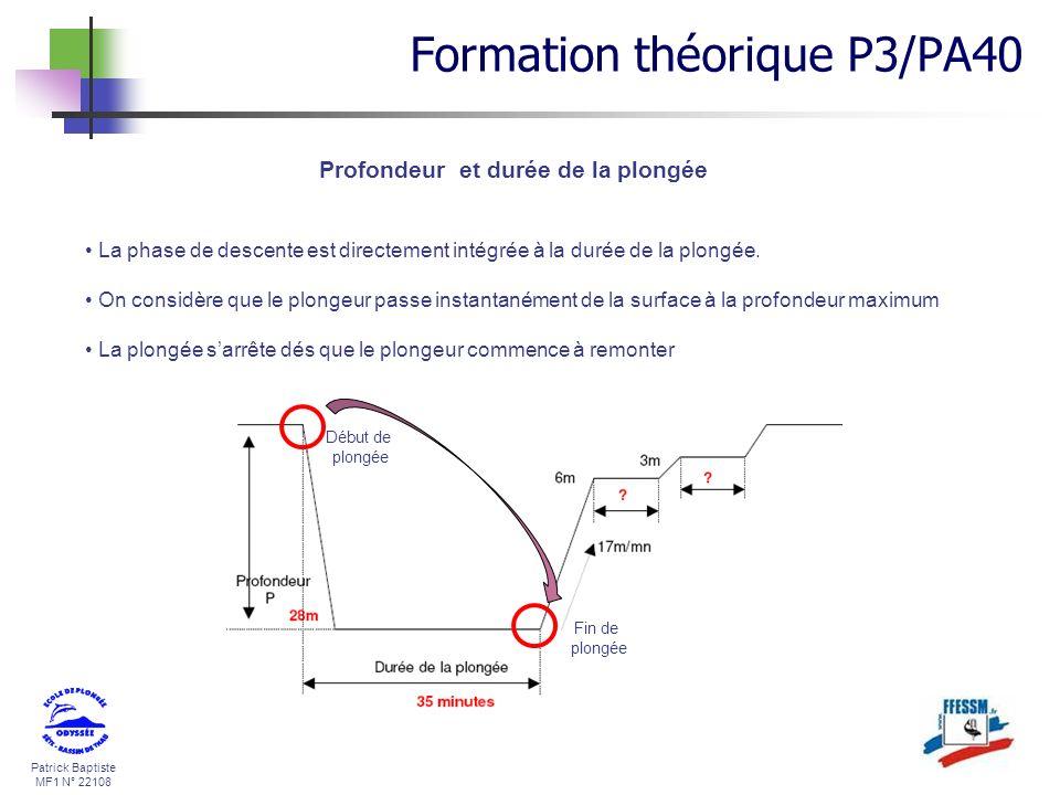 Patrick Baptiste MF1 N° 22108 Profondeur et durée de la plongée La phase de descente est directement intégrée à la durée de la plongée. On considère q