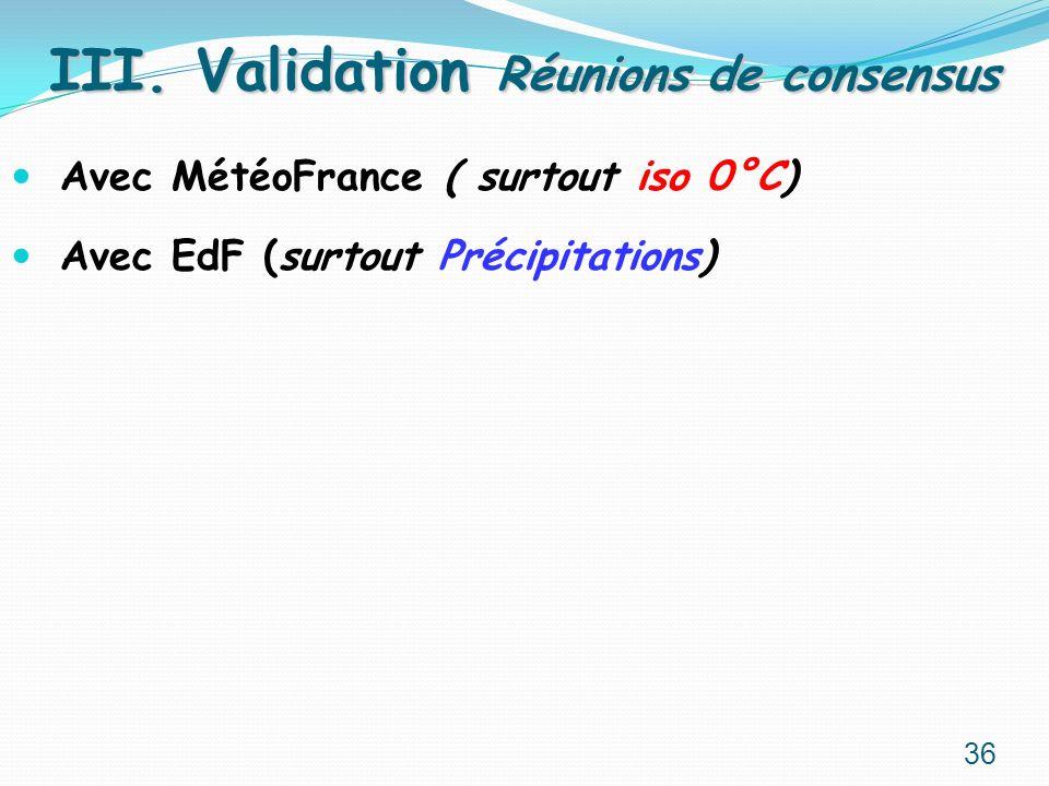 Avec MétéoFrance ( surtout iso 0°C) Avec EdF (surtout Précipitations) III. Validation Réunions de consensus 36