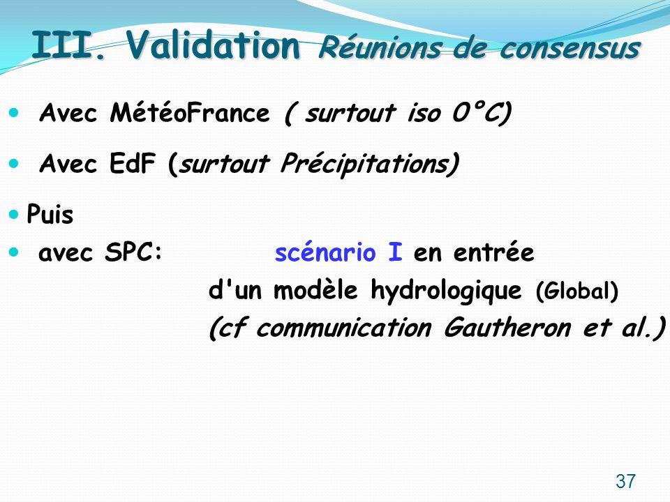Avec MétéoFrance ( surtout iso 0°C) Avec EdF (surtout Précipitations) Puis avec SPC: scénario I en entrée d'un modèle hydrologique (Global) (cf commun