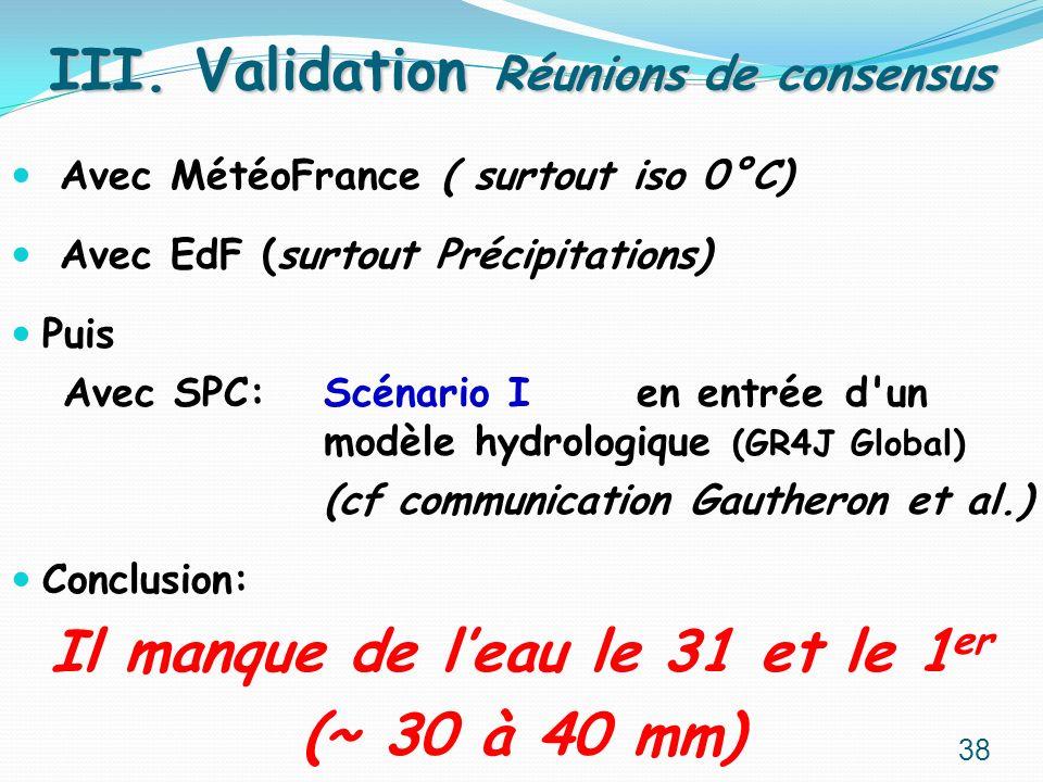 Avec MétéoFrance ( surtout iso 0°C) Avec EdF (surtout Précipitations) Puis Avec SPC: Scénario I en entréed'un modèle hydrologique (GR4J Global) (cf co