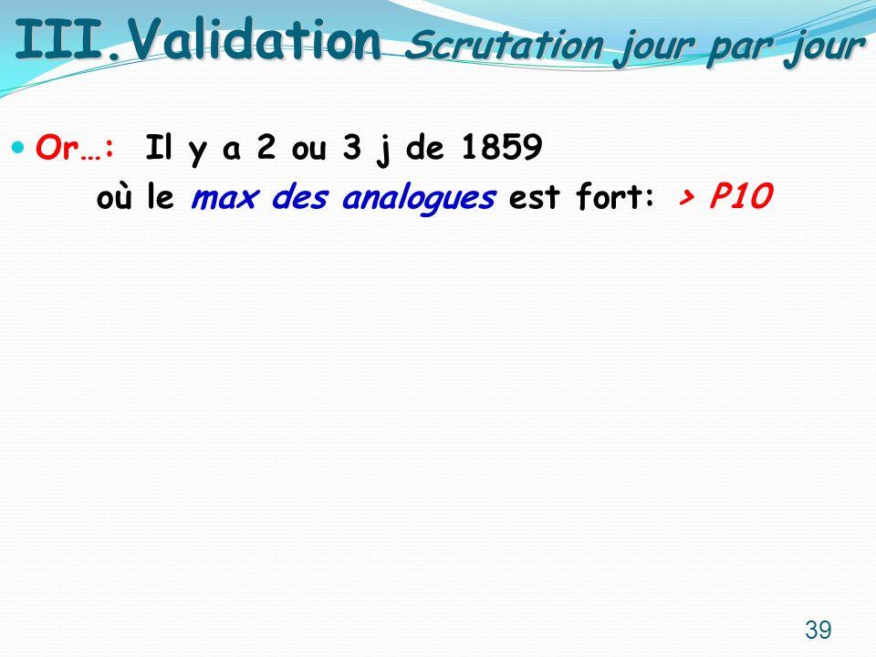 Or…: Il y a 2 ou 3 j de 1859 où le max des analogues est fort: > P10 III.Validation Scrutation jour par jour 39