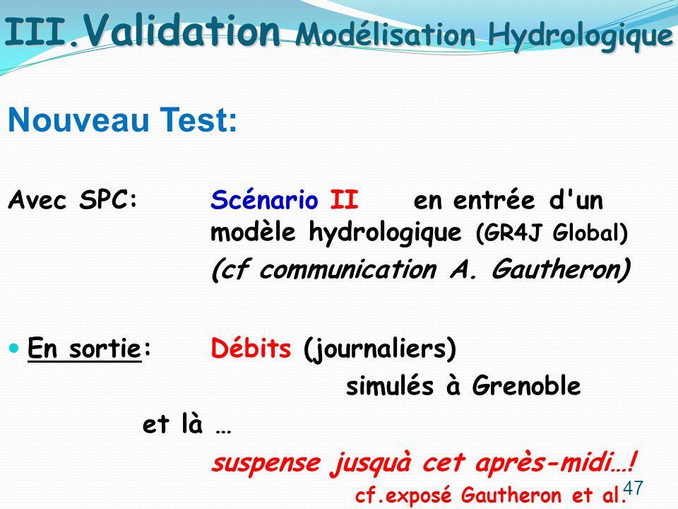 Nouveau Test: Avec SPC: Scénario II en entréed'un modèle hydrologique (GR4J Global) (cf communication A. Gautheron) En sortie: Débits (journaliers) si