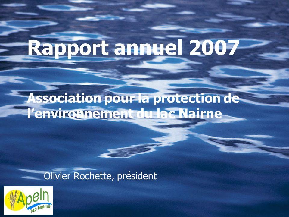 Rapport annuel 2007 Association pour la protection de lenvironnement du lac Nairne Olivier Rochette, président