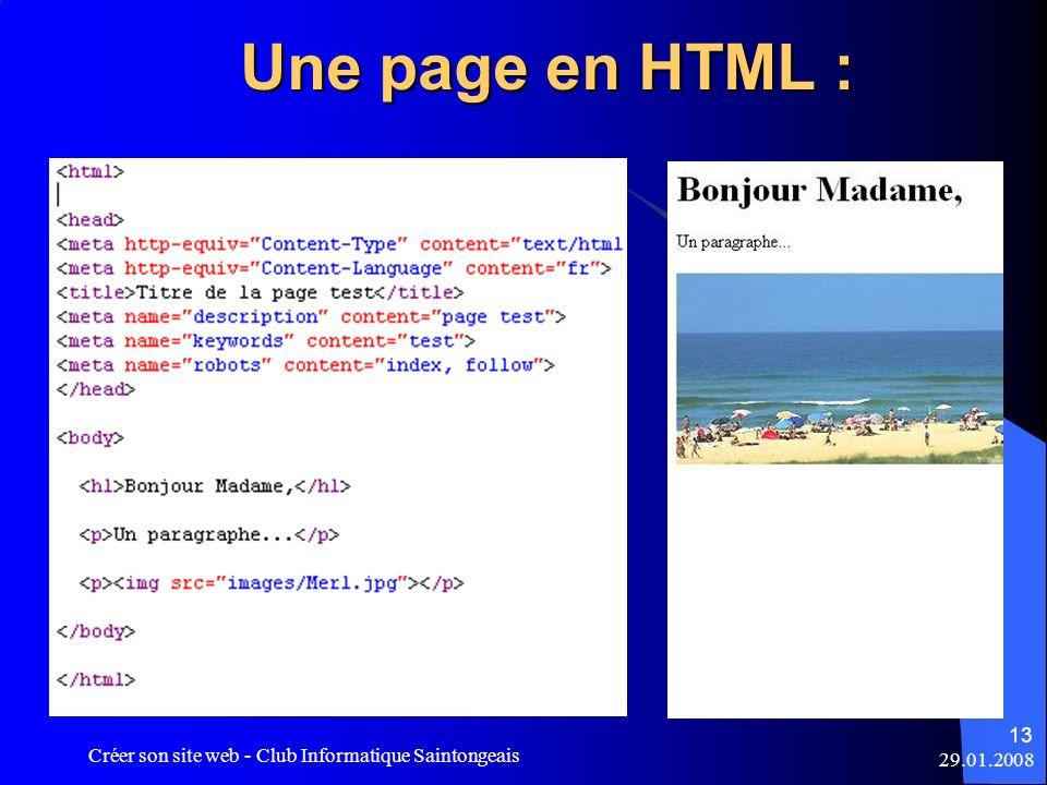 29.01.2008 Créer son site web - Club Informatique Saintongeais 13 Une page en HTML :