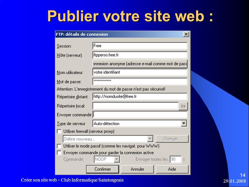 29.01.2008 Créer son site web - Club Informatique Saintongeais 14 Publier votre site web :