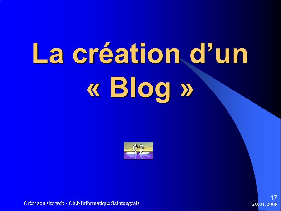 29.01.2008 Créer son site web - Club Informatique Saintongeais 17 La création dun « Blog »