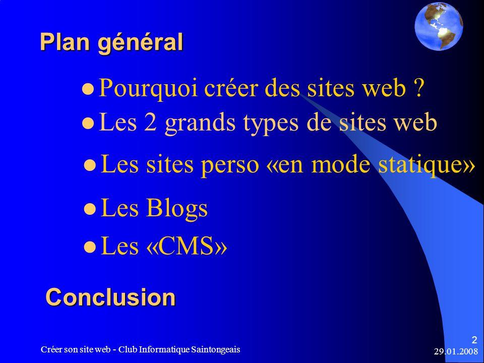 29.01.2008 Créer son site web - Club Informatique Saintongeais 2 Plan général Pourquoi créer des sites web ? Les 2 grands types de sites web Les Blogs