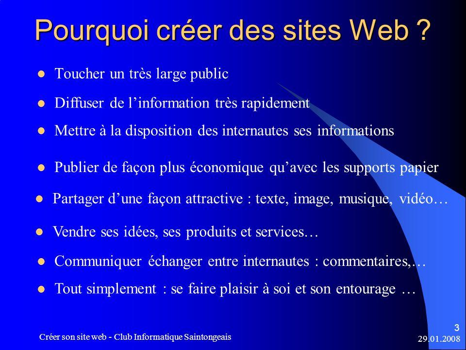 29.01.2008 Créer son site web - Club Informatique Saintongeais 4 Les deux types de sites Web Les sites Web gérés en mode statique : Les pages sont créées en local avec un logiciel, puis, transférées sur un site hébergeur gratuit (FAI) ou payant (OVH, etc…) Les sites Web gérés en mode dynamique : Les pages sont créées sur un serveur en ligne, et hébergées sur le site de la plate-forme (Blog) ou autres hébergeurs (CMS)CMS CMS = Content Management Systems ou Système de Gestion de contenu : SPIP,…
