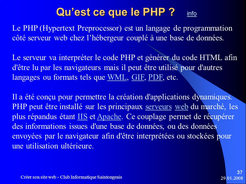 29.01.2008 Créer son site web - Club Informatique Saintongeais 37 Le PHP (Hypertext Preprocessor) est un langage de programmation côté serveur web che