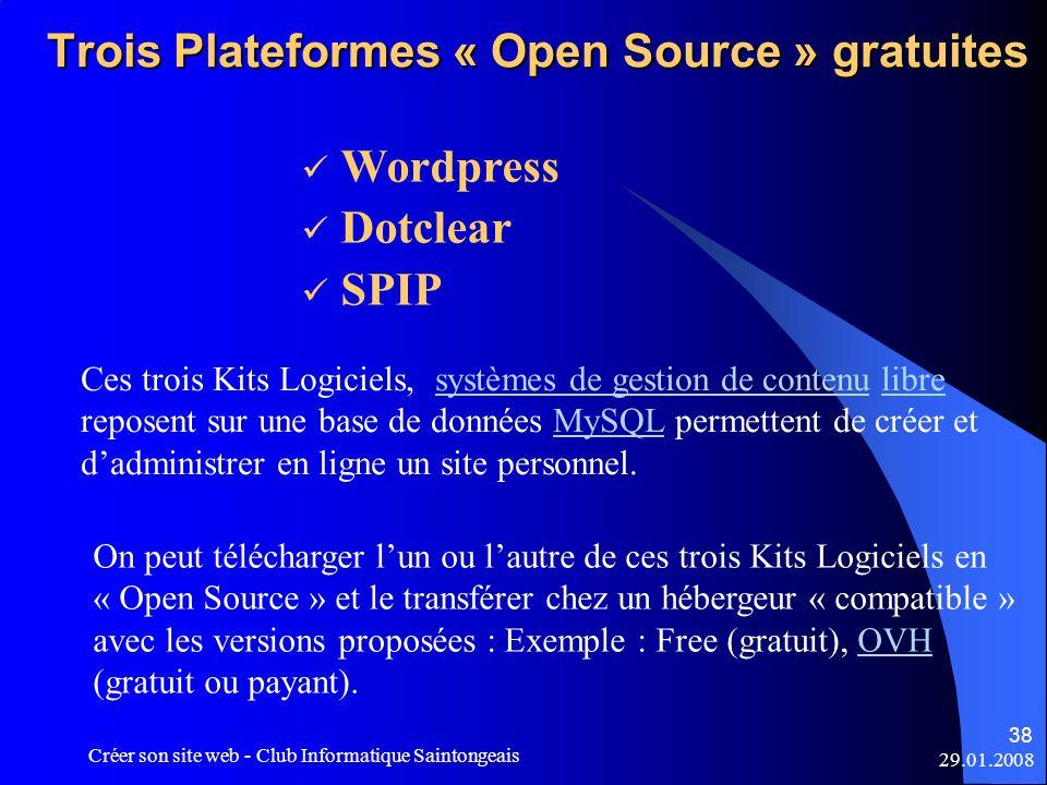29.01.2008 Créer son site web - Club Informatique Saintongeais 38 Trois Plateformes « Open Source » gratuites Wordpress Dotclear SPIP Ces trois Kits L