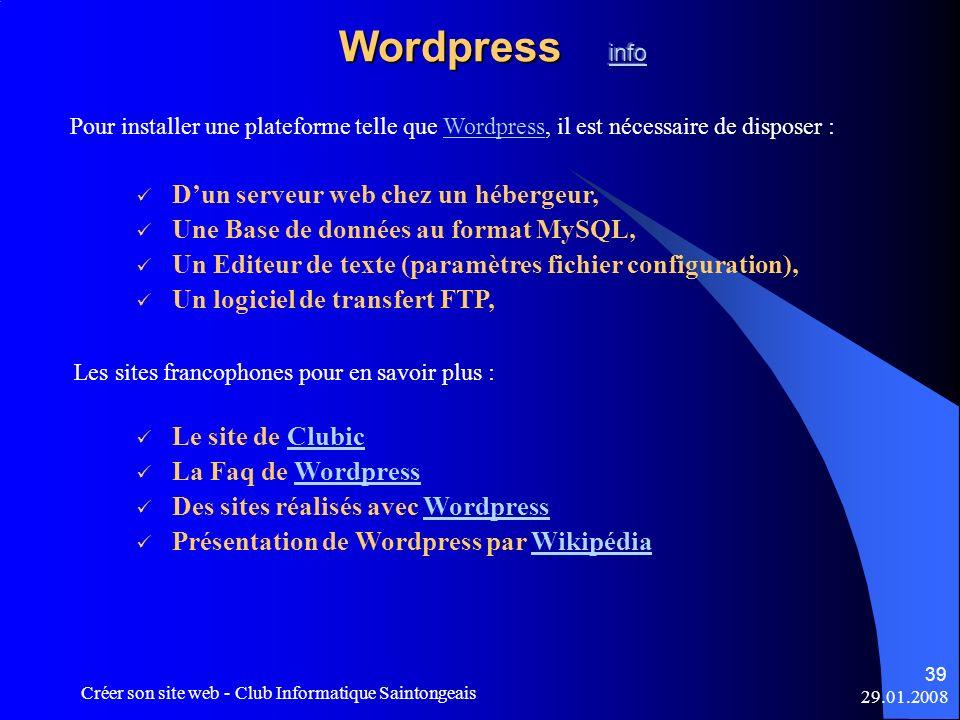 29.01.2008 Créer son site web - Club Informatique Saintongeais 39 Pour installer une plateforme telle que Wordpress, il est nécessaire de disposer :Wo