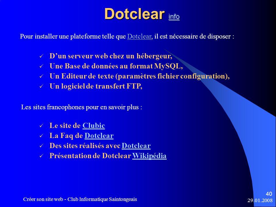 29.01.2008 Créer son site web - Club Informatique Saintongeais 40 Pour installer une plateforme telle que Dotclear, il est nécessaire de disposer :Dot