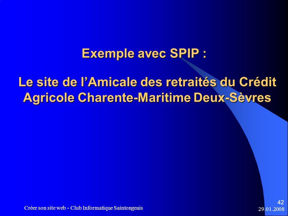 29.01.2008 Créer son site web - Club Informatique Saintongeais 42 Exemple avec SPIP : Le site de lAmicale des retraités du Crédit Agricole Charente-Ma
