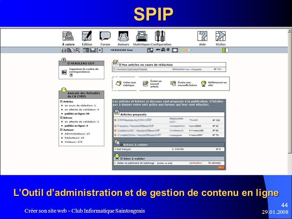 29.01.2008 Créer son site web - Club Informatique Saintongeais 44SPIP LOutil dadministration et de gestion de contenu en ligne