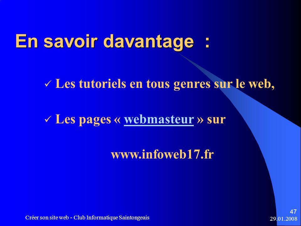29.01.2008 Créer son site web - Club Informatique Saintongeais 47 En savoir davantage : Les tutoriels en tous genres sur le web, Les pages « webmasteu