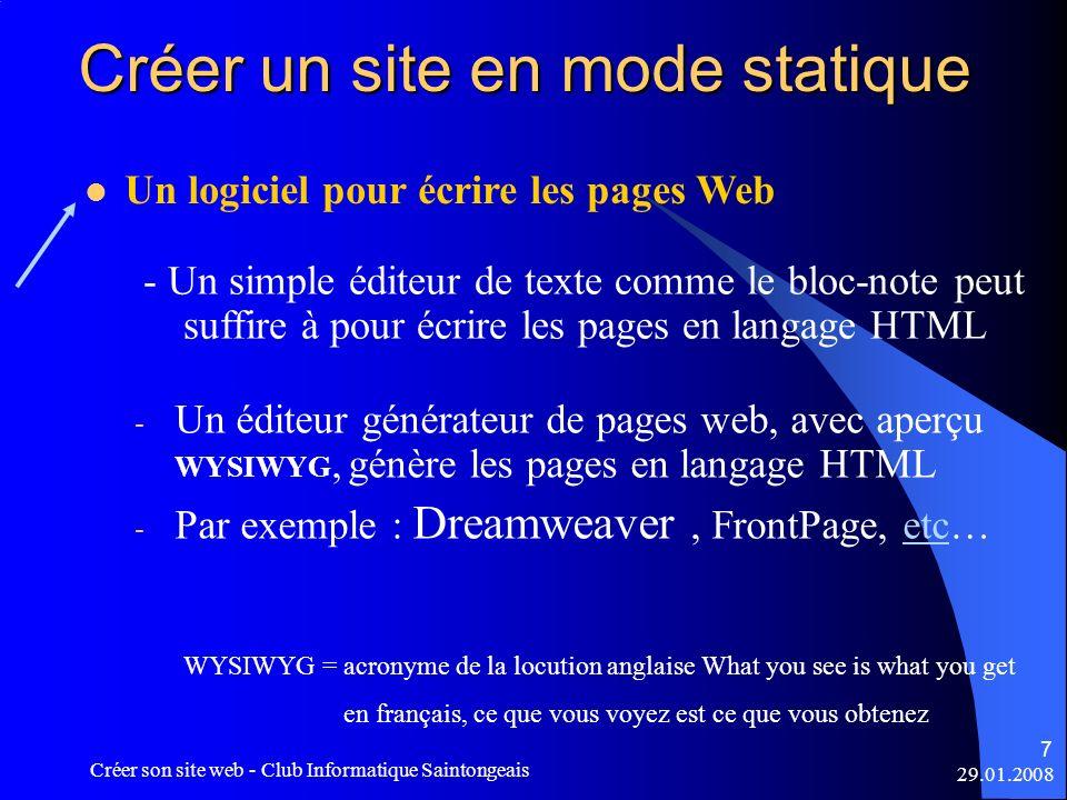 29.01.2008 Créer son site web - Club Informatique Saintongeais 7 Créer un site en mode statique Un logiciel pour écrire les pages Web - Un simple édit