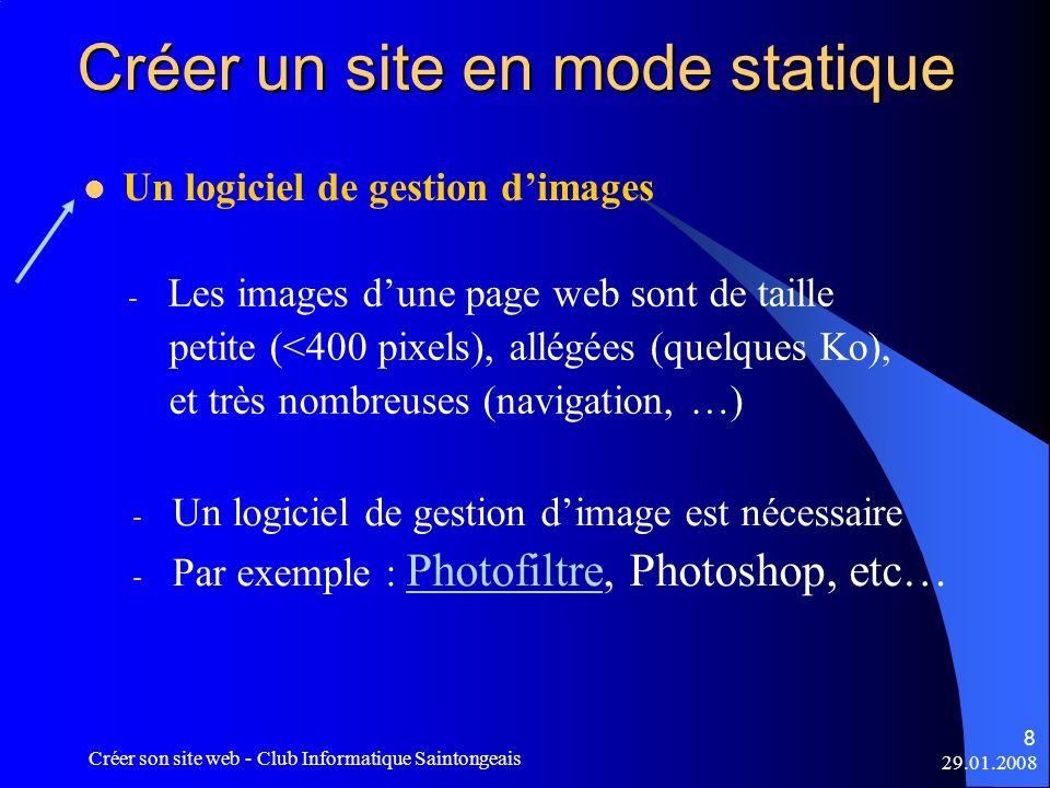 29.01.2008 Créer son site web - Club Informatique Saintongeais 8 Créer un site en mode statique Un logiciel de gestion dimages - Les images dune page