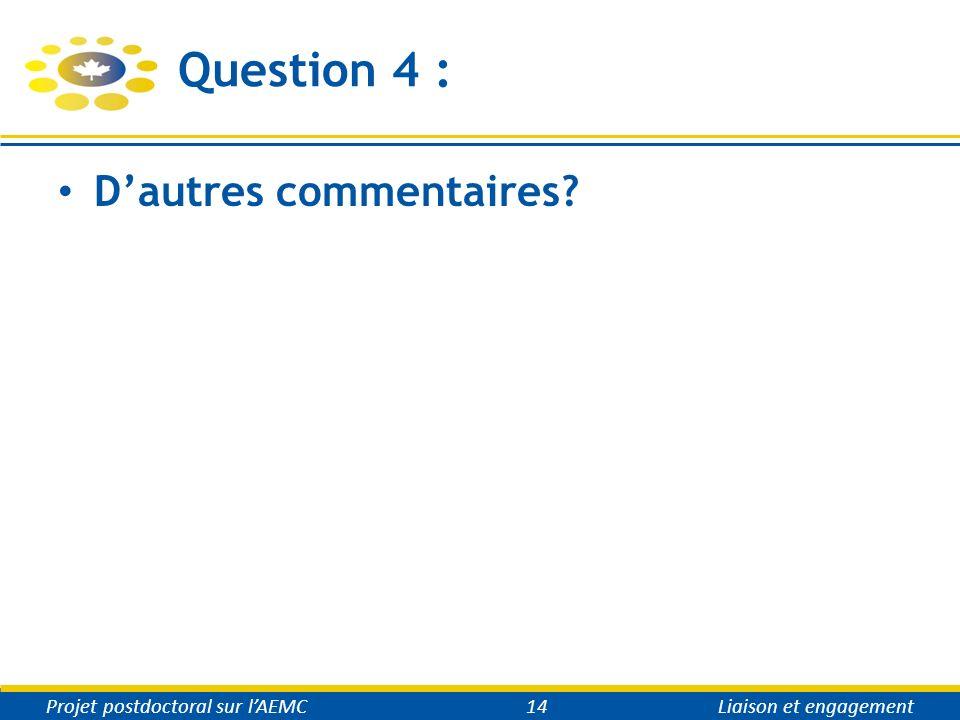 Question 4 : Dautres commentaires Projet postdoctoral sur lAEMC14Liaison et engagement