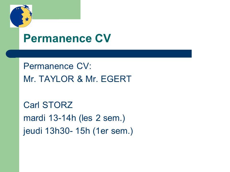 Permanence CV Permanence CV: Mr. TAYLOR & Mr. EGERT Carl STORZ mardi 13-14h (les 2 sem.) jeudi 13h30- 15h (1er sem.)