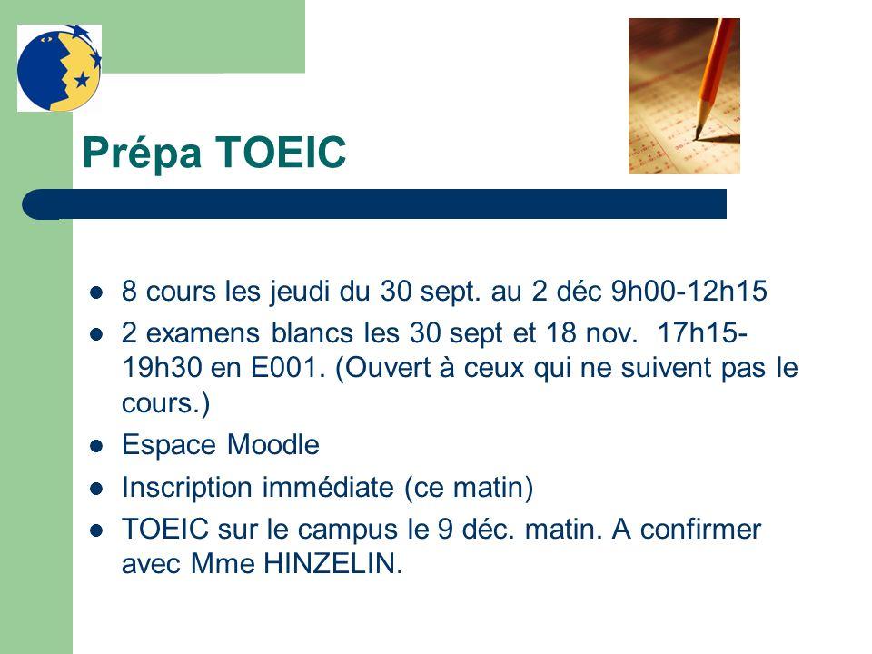 Prépa TOEIC 8 cours les jeudi du 30 sept. au 2 déc 9h00-12h15 2 examens blancs les 30 sept et 18 nov. 17h15- 19h30 en E001. (Ouvert à ceux qui ne suiv