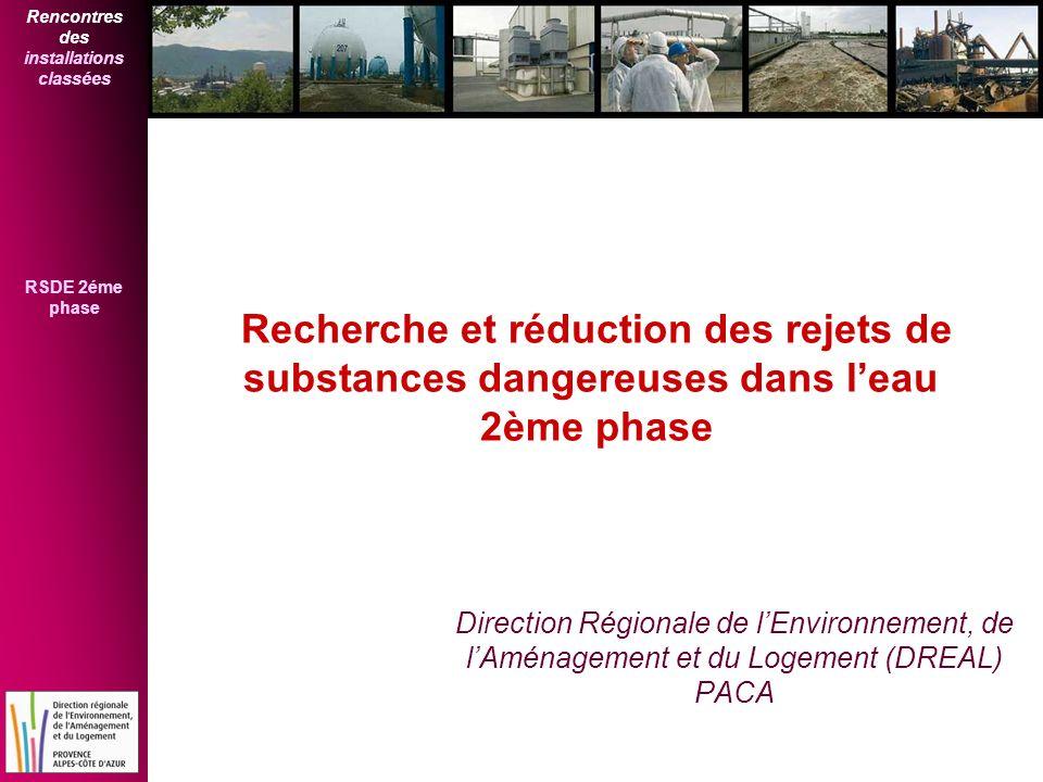 Rencontres des installations classées RSDE 2éme phase Recherche et réduction des rejets de substances dangereuses dans leau 2ème phase Direction Régio