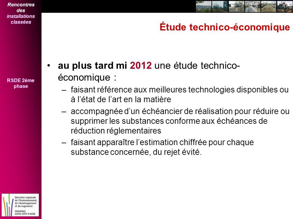 Rencontres des installations classées RSDE 2éme phase Étude technico-économique au plus tard mi 2012 une étude technico- économique : –faisant référen