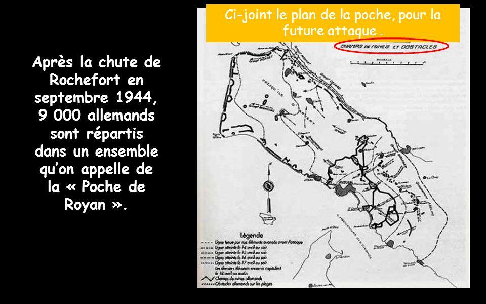 En 44, après le débarquement des alliés, des unités allemandes, par stratégie, se replient sur Rochefort et Royan. 5 000 hommes composent le 1 er régi