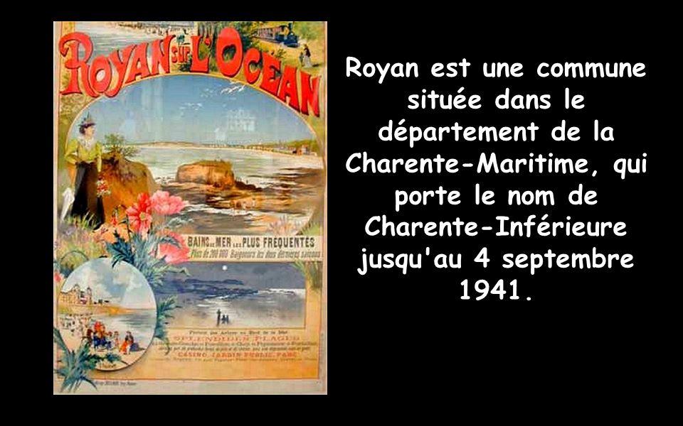 Royan est une commune située dans le département de la Charente-Maritime, qui porte le nom de Charente-Inférieure jusqu au 4 septembre 1941.