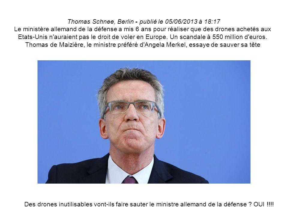 Thomas Schnee, Berlin - publié le 05/06/2013 à 18:17 Le ministère allemand de la défense a mis 6 ans pour réaliser que des drones achetés aux Etats-Unis n auraient pas le droit de voler en Europe.
