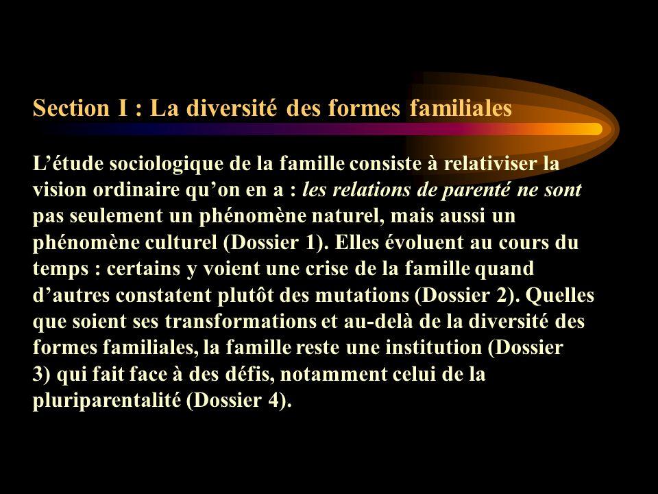 Section I : La diversité des formes familiales Létude sociologique de la famille consiste à relativiser la vision ordinaire quon en a : les relations