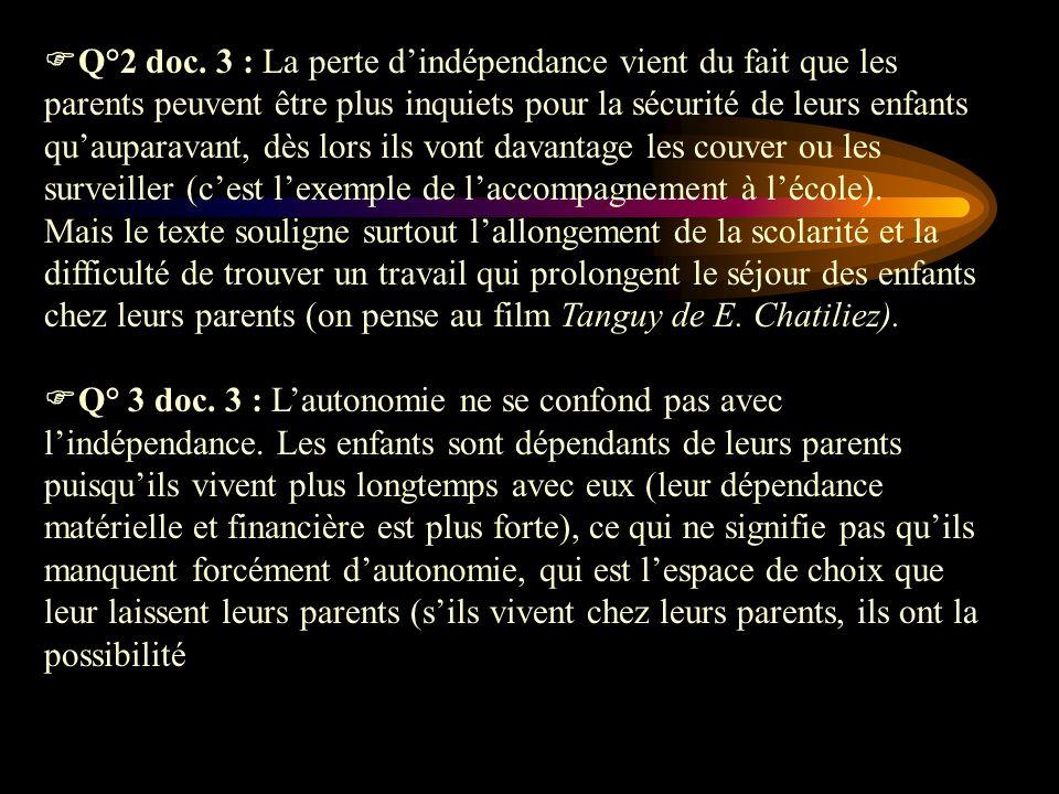 Q°2 doc. 3 : La perte dindépendance vient du fait que les parents peuvent être plus inquiets pour la sécurité de leurs enfants quauparavant, dès lors