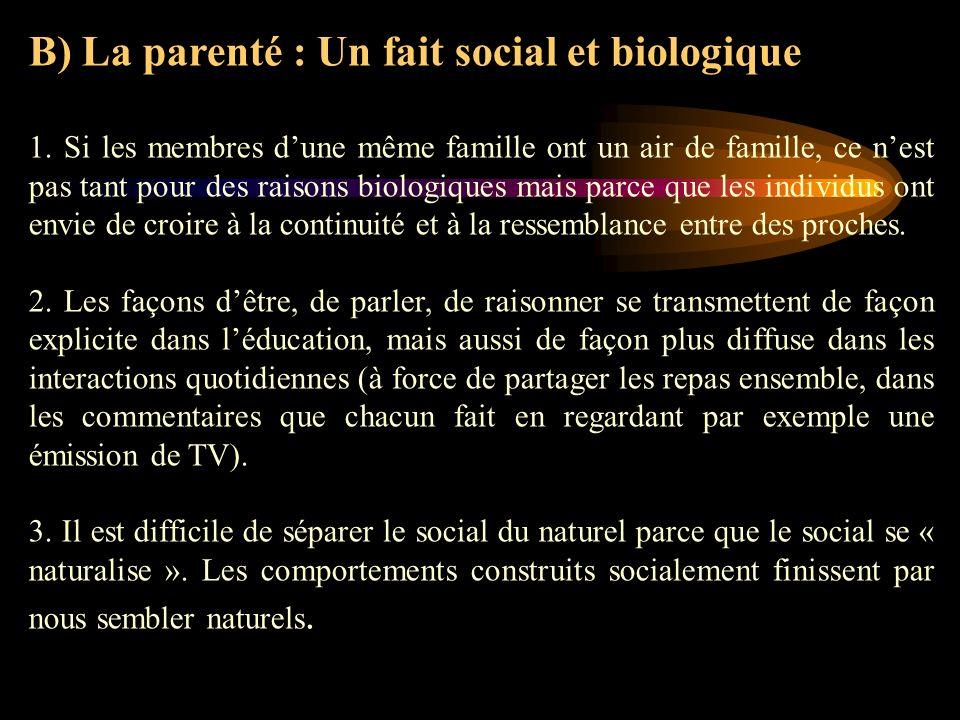 B) La parenté : Un fait social et biologique 1. Si les membres dune même famille ont un air de famille, ce nest pas tant pour des raisons biologiques