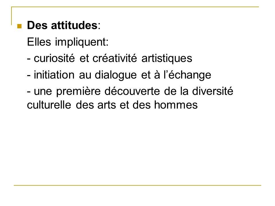 Des attitudes: Elles impliquent: - curiosité et créativité artistiques - initiation au dialogue et à léchange - une première découverte de la diversit