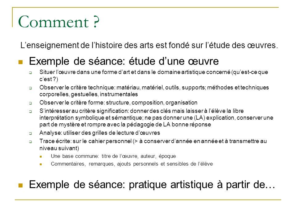 Comment ? Exemple de séance: étude dune œuvre Situer lœuvre dans une forme dart et dans le domaine artistique concerné (quest-ce que cest ?) Observer