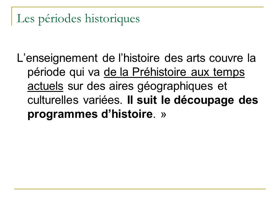 Les périodes historiques Lenseignement de lhistoire des arts couvre la période qui va de la Préhistoire aux temps actuels sur des aires géographiques