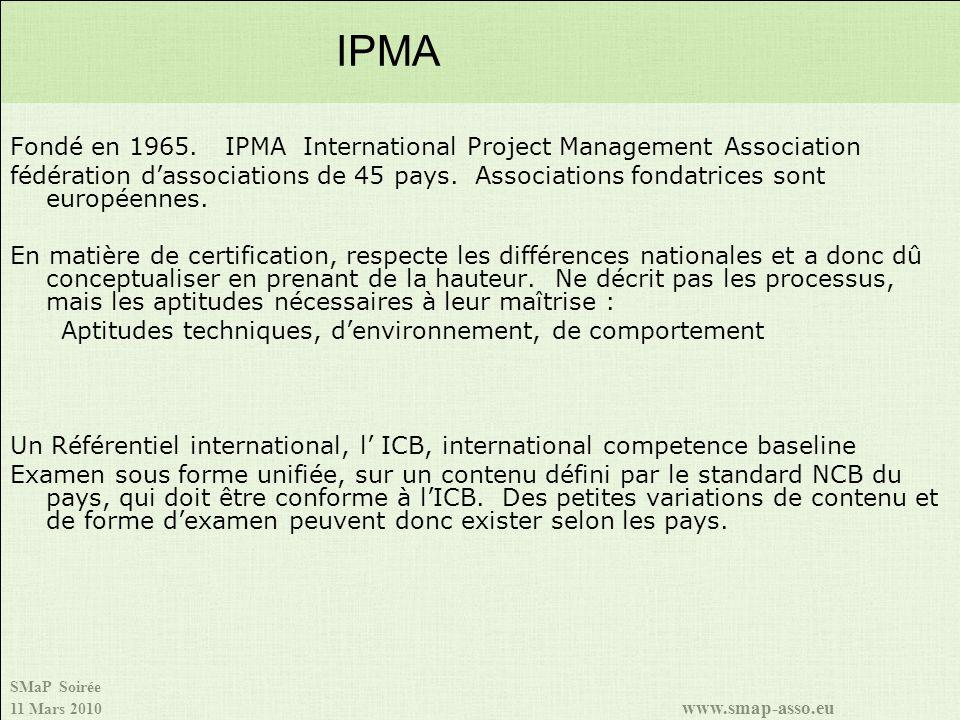 SMaP Soirée 11 Mars 2010 www.smap-asso.eu Fondé en 1965. IPMA International Project Management Association fédération dassociations de 45 pays. Associ