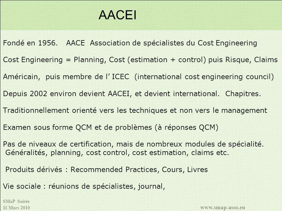 SMaP Soirée 11 Mars 2010 www.smap-asso.eu Fondé en 1956. AACE Association de spécialistes du Cost Engineering Cost Engineering = Planning, Cost (estim