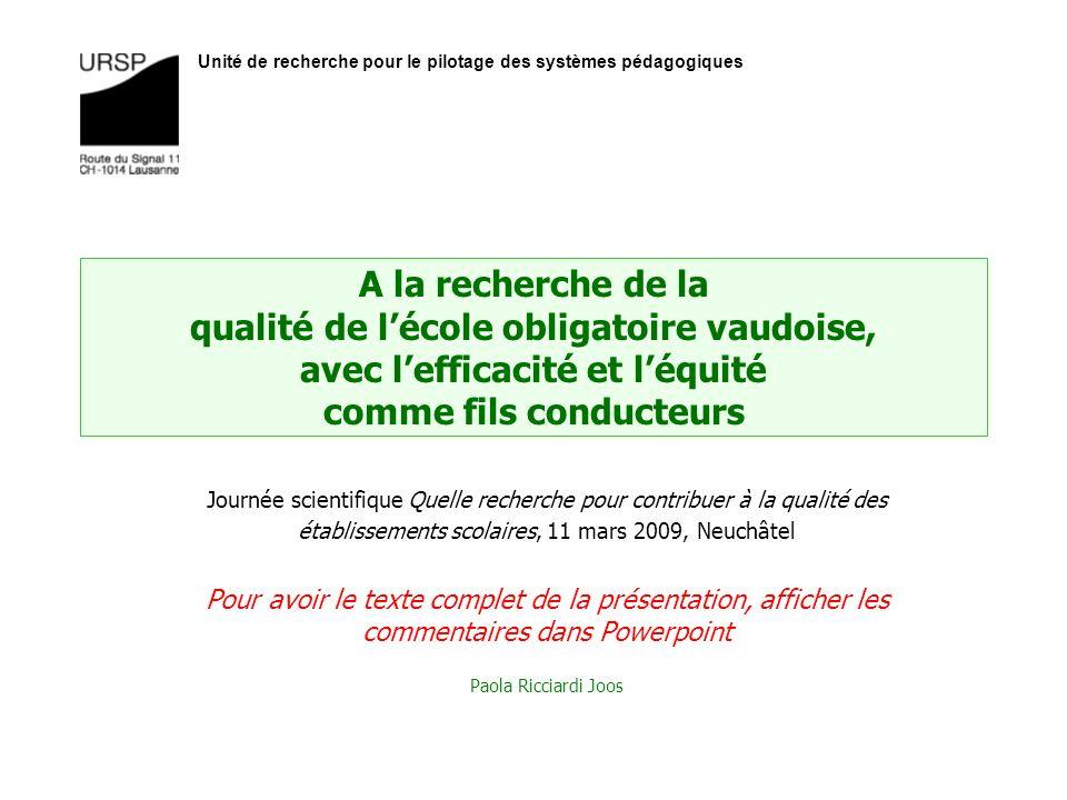Unité de recherche pour le pilotage des systèmes pédagogiques A la recherche de la qualité de lécole obligatoire vaudoise, avec lefficacité et léquité