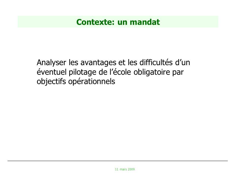11 mars 2009 Contexte: un mandat Analyser les avantages et les difficultés dun éventuel pilotage de lécole obligatoire par objectifs opérationnels
