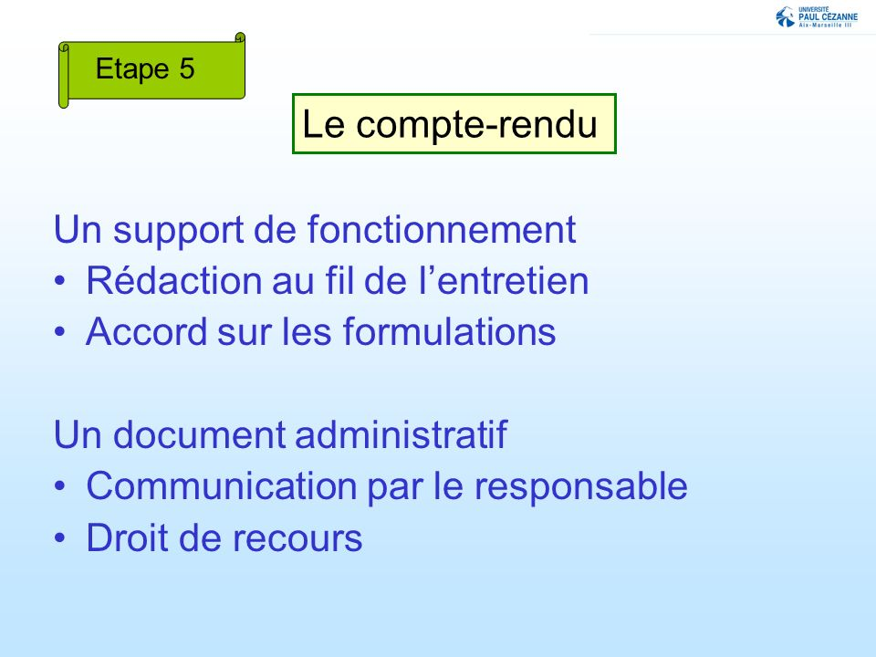 Un support de fonctionnement Rédaction au fil de lentretien Accord sur les formulations Un document administratif Communication par le responsable Dro