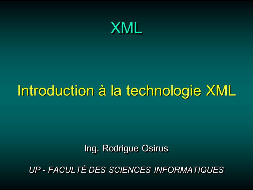 Création de documents XML Lélément et ses attributs Université de Port-au-Prince Nom de lélément Nom de latribut Valeur de lattribut Fermeture de la balise Contenu de lélément