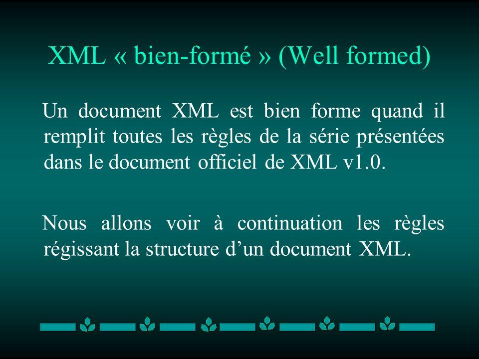 XML « bien-formé » (Well formed) Un document XML est bien forme quand il remplit toutes les règles de la série présentées dans le document officiel de