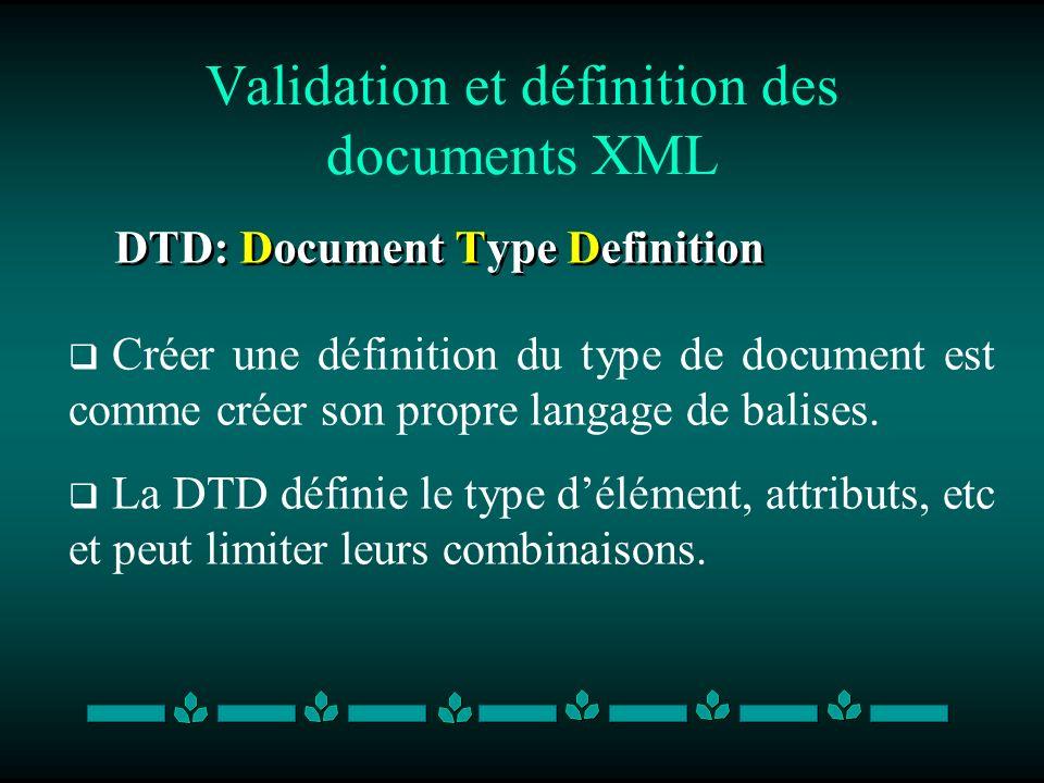Validation et définition des documents XML DTD: Document Type Definition Créer une définition du type de document est comme créer son propre langage d