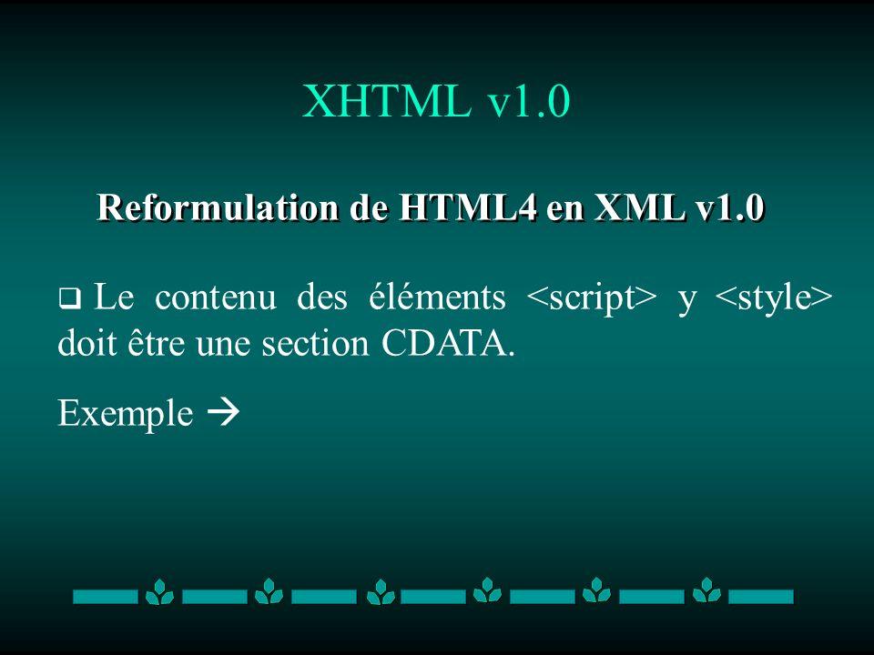 XHTML v1.0 Reformulation de HTML4 en XML v1.0 Le contenu des éléments y doit être une section CDATA. Exemple
