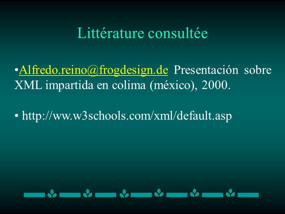 Littérature consultée Alfredo.reino@frogdesign.de Presentación sobre XML impartida en colima (méxico), 2000.Alfredo.reino@frogdesign.de http://ww.w3sc