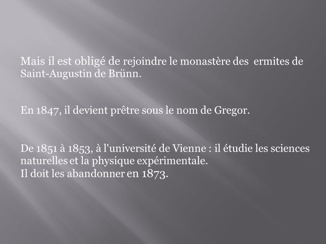 Mais il est obligé de rejoindre le monastère des ermites de Saint-Augustin de Brünn. En 1847, il devient prêtre sous le nom de Gregor. De 1851 à 1853,